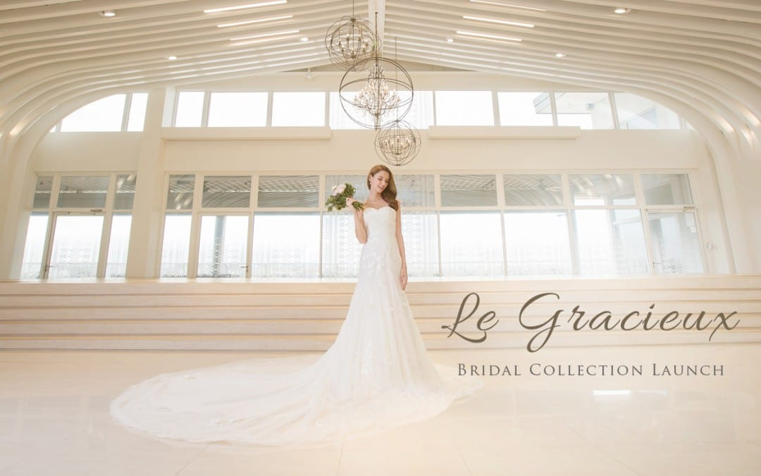 """The Graceful Bride"" – Le Gracieux 2017 Bridal Collection Launch"
